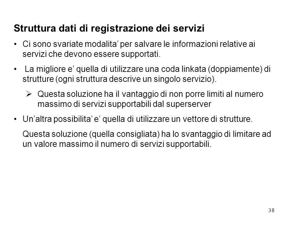 38 Struttura dati di registrazione dei servizi Ci sono svariate modalita per salvare le informazioni relative ai servizi che devono essere supportati.