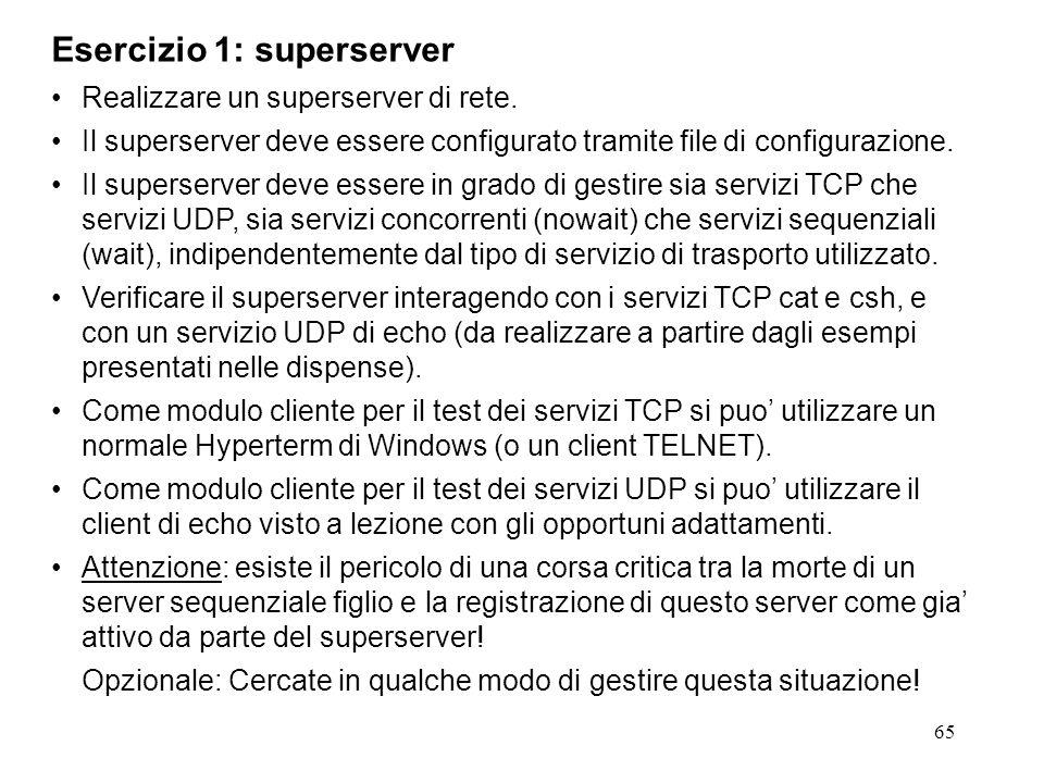 65 Esercizio 1: superserver Realizzare un superserver di rete. Il superserver deve essere configurato tramite file di configurazione. Il superserver d