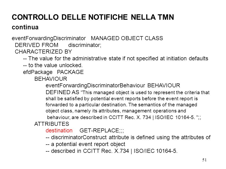51 CONTROLLO DELLE NOTIFICHE NELLA TMN continua eventForwardingDiscriminatorMANAGED OBJECT CLASS DERIVED FROMdiscriminator; CHARACTERIZED BY -- The value for the administrative state if not specified at initiation defaults -- to the value unlocked.