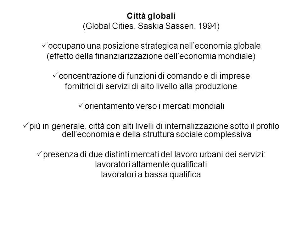 Città globali (Global Cities, Saskia Sassen, 1994) occupano una posizione strategica nelleconomia globale (effetto della finanziarizzazione delleconom