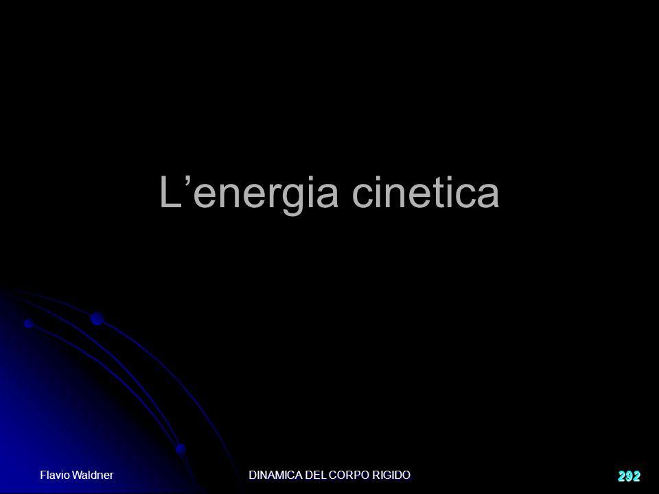 Flavio Waldner DINAMICA DEL CORPO RIGIDO 292 Lenergia cinetica