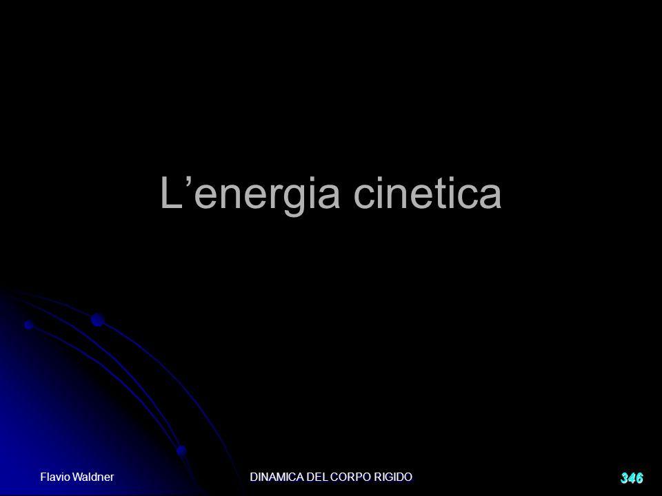 Flavio Waldner DINAMICA DEL CORPO RIGIDO 346 Lenergia cinetica