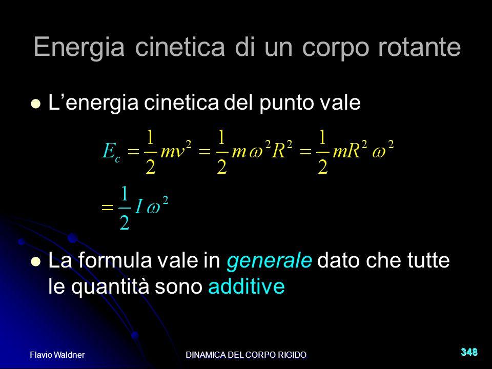 Flavio WaldnerDINAMICA DEL CORPO RIGIDO 348 Lenergia cinetica del punto vale La formula vale in generale dato che tutte le quantità sono additive Energia cinetica di un corpo rotante