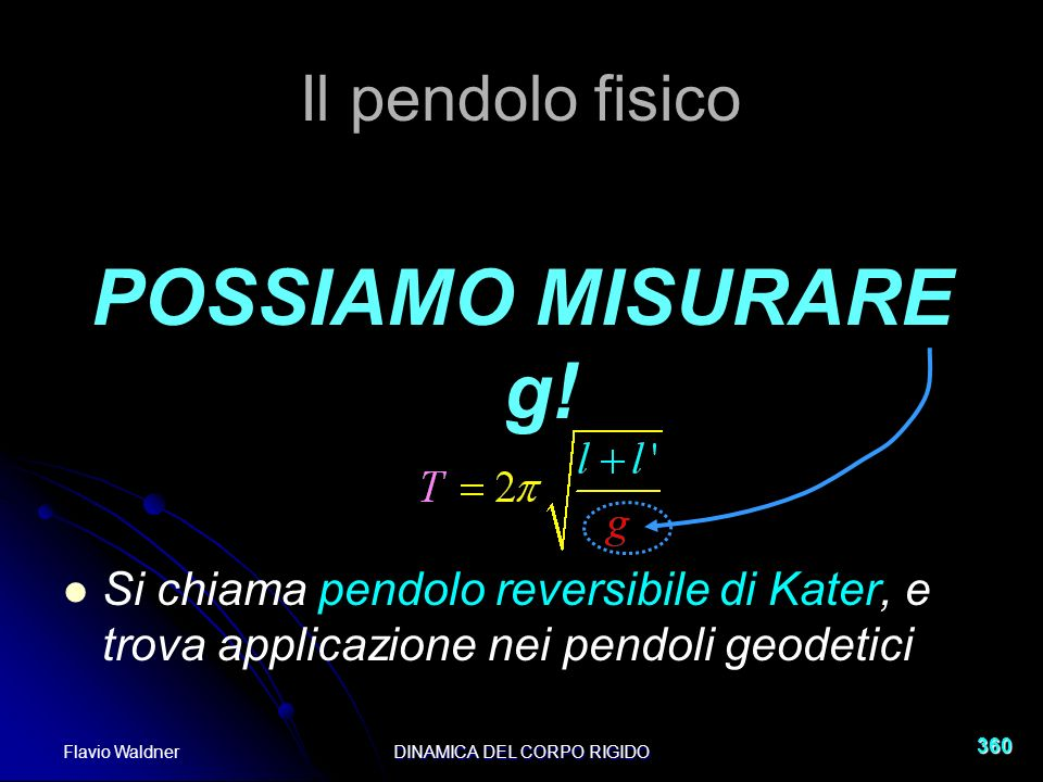 Flavio WaldnerDINAMICA DEL CORPO RIGIDO 360 Il pendolo fisico POSSIAMO MISURARE g.