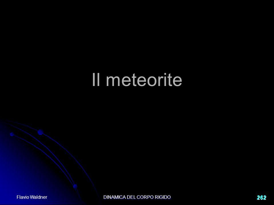 Flavio Waldner DINAMICA DEL CORPO RIGIDO 262 Il meteorite