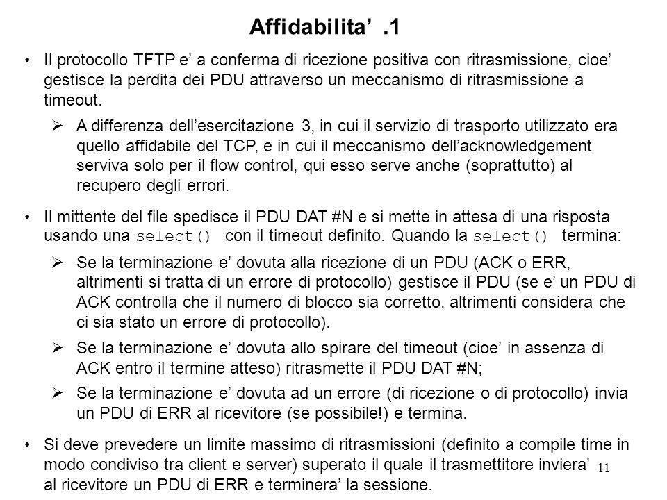 11 Il protocollo TFTP e a conferma di ricezione positiva con ritrasmissione, cioe gestisce la perdita dei PDU attraverso un meccanismo di ritrasmissione a timeout.