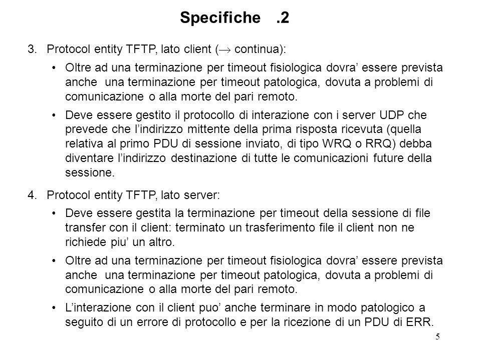 5 3.Protocol entity TFTP, lato client ( continua): Oltre ad una terminazione per timeout fisiologica dovra essere prevista anche una terminazione per timeout patologica, dovuta a problemi di comunicazione o alla morte del pari remoto.