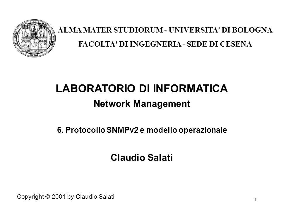 1 LABORATORIO DI INFORMATICA Network Management 6. Protocollo SNMPv2 e modello operazionale Claudio Salati Copyright © 2001 by Claudio Salati ALMA MAT