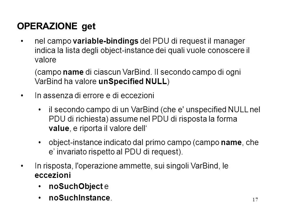 17 OPERAZIONE get nel campo variable-bindings del PDU di request il manager indica la lista degli object-instance dei quali vuole conoscere il valore