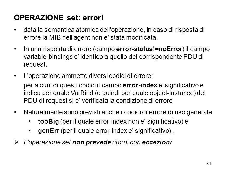 31 OPERAZIONE set: errori data la semantica atomica dell'operazione, in caso di risposta di errore la MIB dell'agent non e' stata modificata. In una r