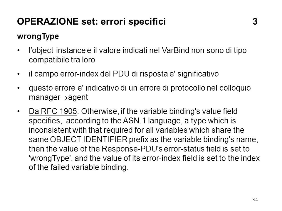 34 OPERAZIONE set: errori specifici3 wrongType l'object-instance e il valore indicati nel VarBind non sono di tipo compatibile tra loro il campo error