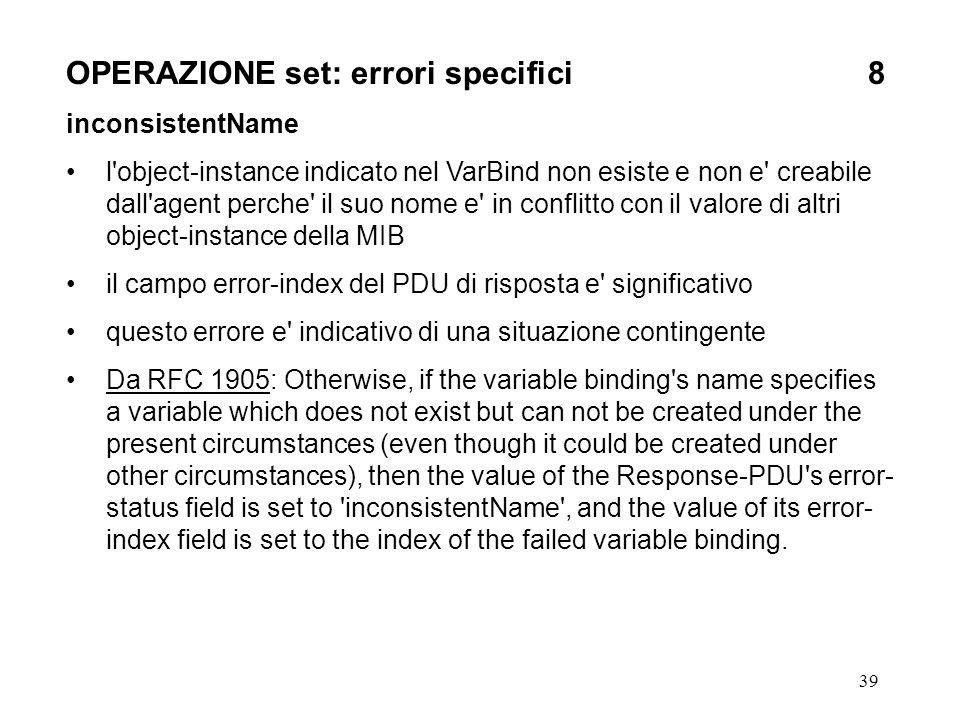 39 OPERAZIONE set: errori specifici8 inconsistentName l'object-instance indicato nel VarBind non esiste e non e' creabile dall'agent perche' il suo no