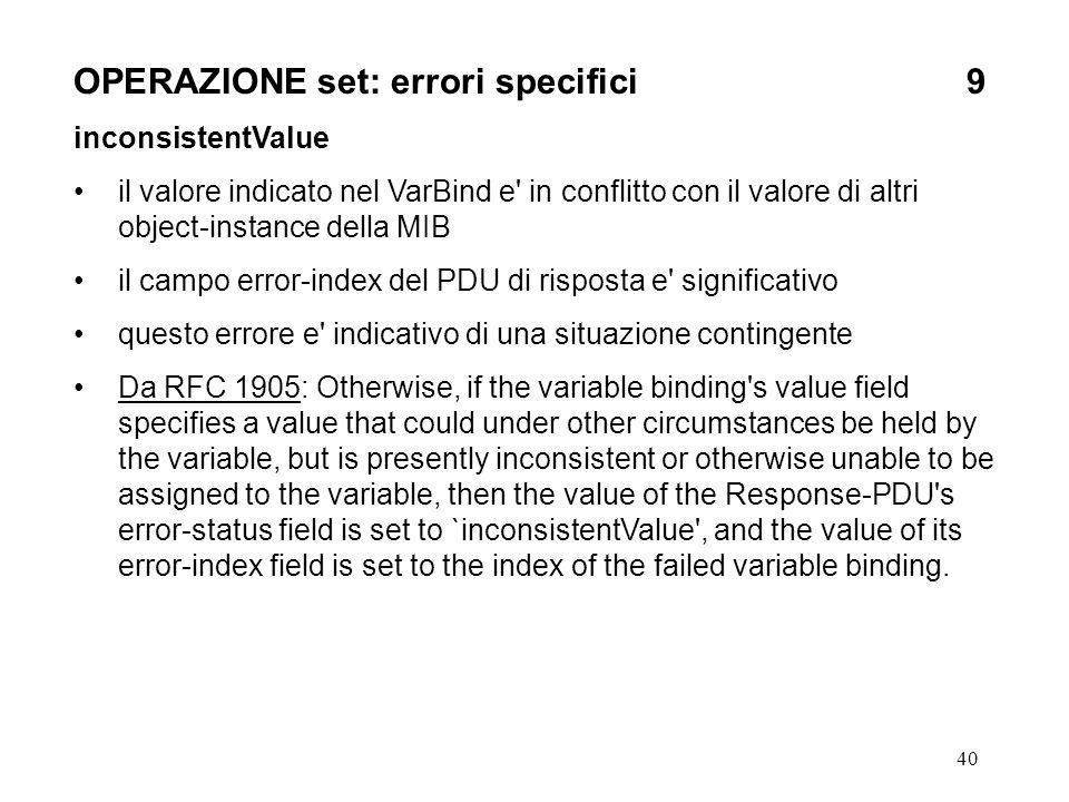 40 OPERAZIONE set: errori specifici9 inconsistentValue il valore indicato nel VarBind e' in conflitto con il valore di altri object-instance della MIB