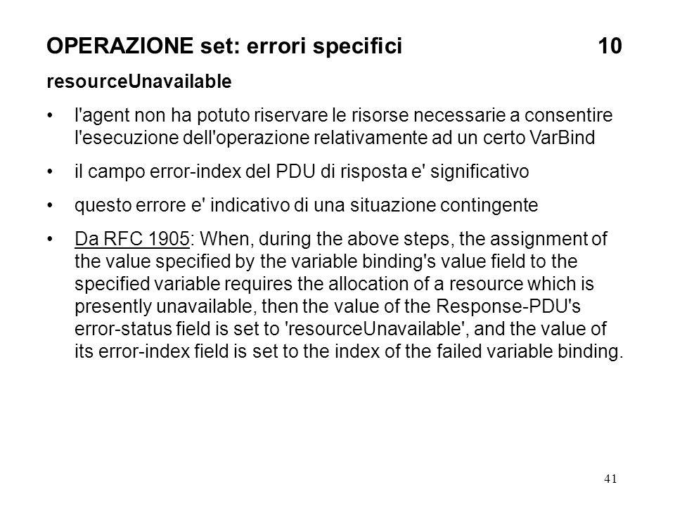 41 OPERAZIONE set: errori specifici10 resourceUnavailable l'agent non ha potuto riservare le risorse necessarie a consentire l'esecuzione dell'operazi