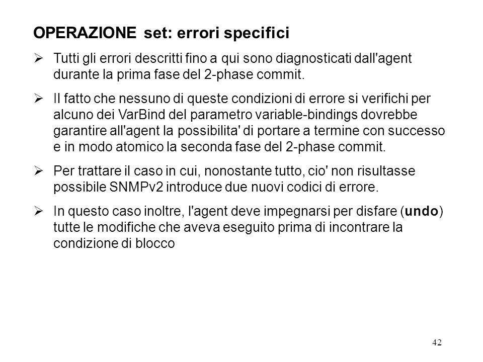 42 OPERAZIONE set: errori specifici Tutti gli errori descritti fino a qui sono diagnosticati dall'agent durante la prima fase del 2-phase commit. Il f