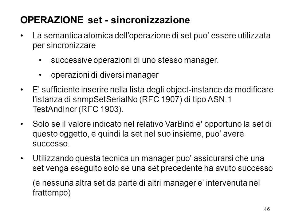 46 OPERAZIONE set - sincronizzazione La semantica atomica dell'operazione di set puo' essere utilizzata per sincronizzare successive operazioni di uno