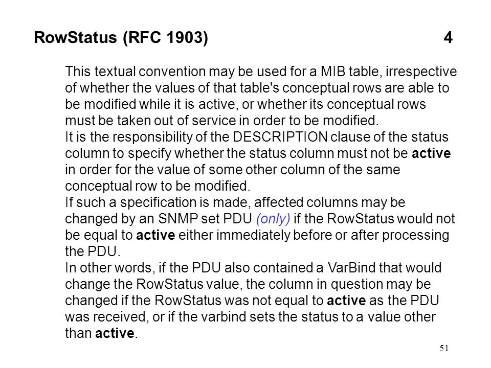 51 RowStatus (RFC 1903)4 This textual convention may be used for a MIB table, irrespective of whether the values of that table's conceptual rows are a