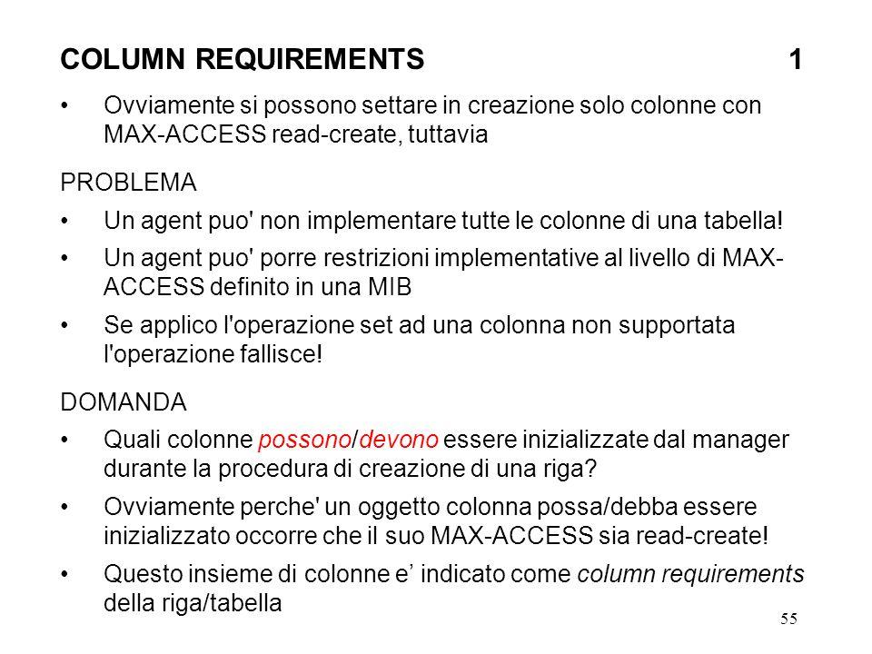 55 COLUMN REQUIREMENTS 1 Ovviamente si possono settare in creazione solo colonne con MAX-ACCESS read-create, tuttavia PROBLEMA Un agent puo non implementare tutte le colonne di una tabella.