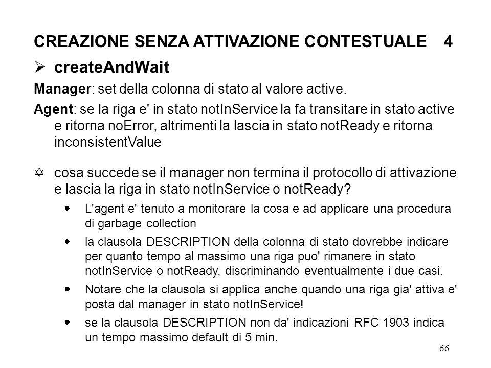 66 CREAZIONE SENZA ATTIVAZIONE CONTESTUALE 4 createAndWait Manager: set della colonna di stato al valore active.