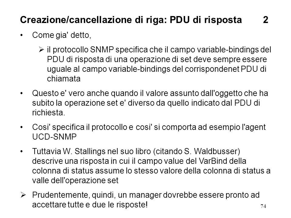 74 Creazione/cancellazione di riga: PDU di risposta 2 Come gia' detto, il protocollo SNMP specifica che il campo variable-bindings del PDU di risposta