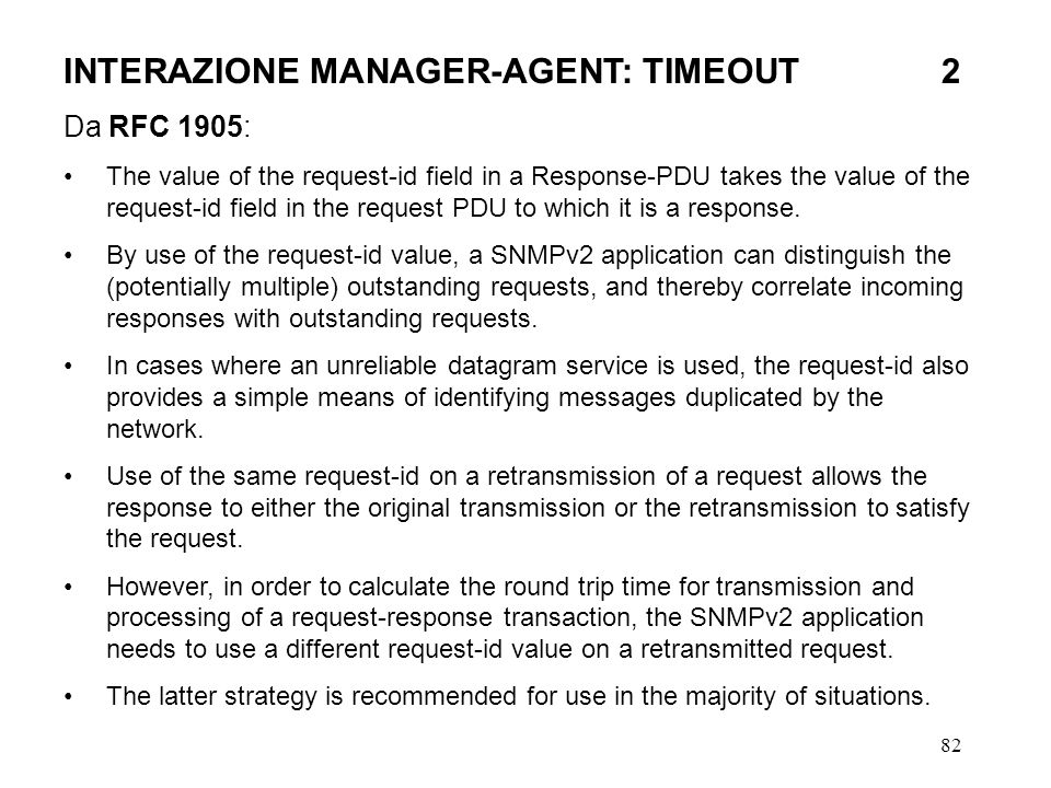 82 INTERAZIONE MANAGER-AGENT: TIMEOUT2 Da RFC 1905: The value of the request-id field in a Response-PDU takes the value of the request-id field in the request PDU to which it is a response.