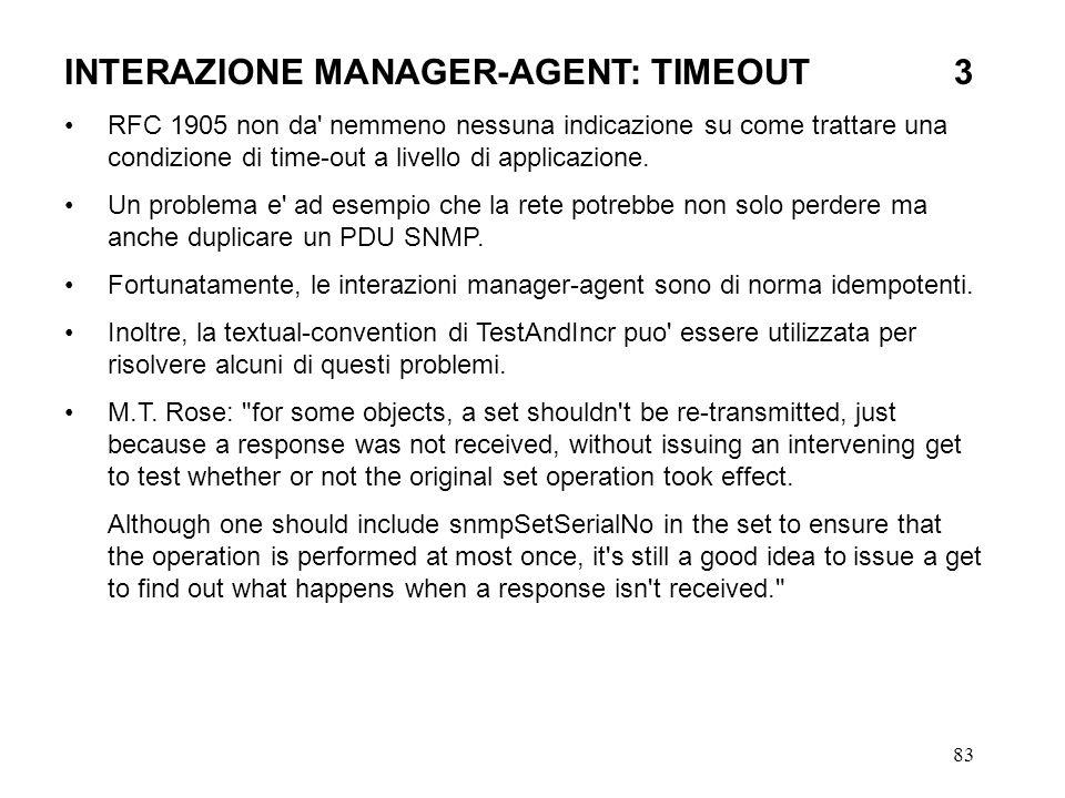 83 INTERAZIONE MANAGER-AGENT: TIMEOUT3 RFC 1905 non da nemmeno nessuna indicazione su come trattare una condizione di time-out a livello di applicazione.
