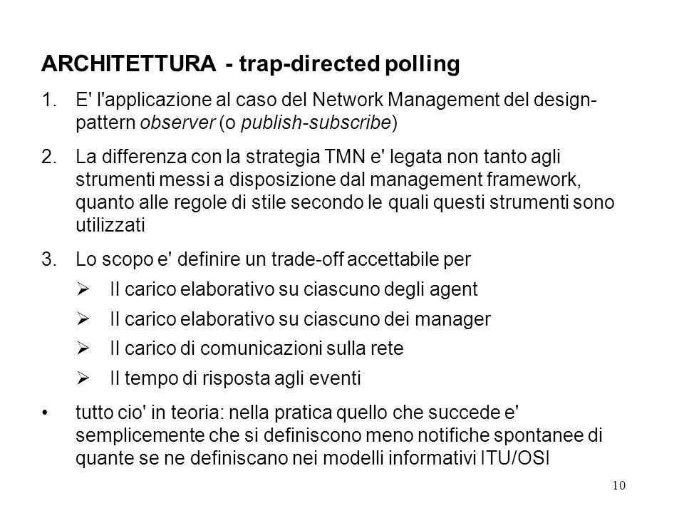 10 ARCHITETTURA - trap-directed polling 1.E' l'applicazione al caso del Network Management del design- pattern observer (o publish-subscribe) 2.La dif