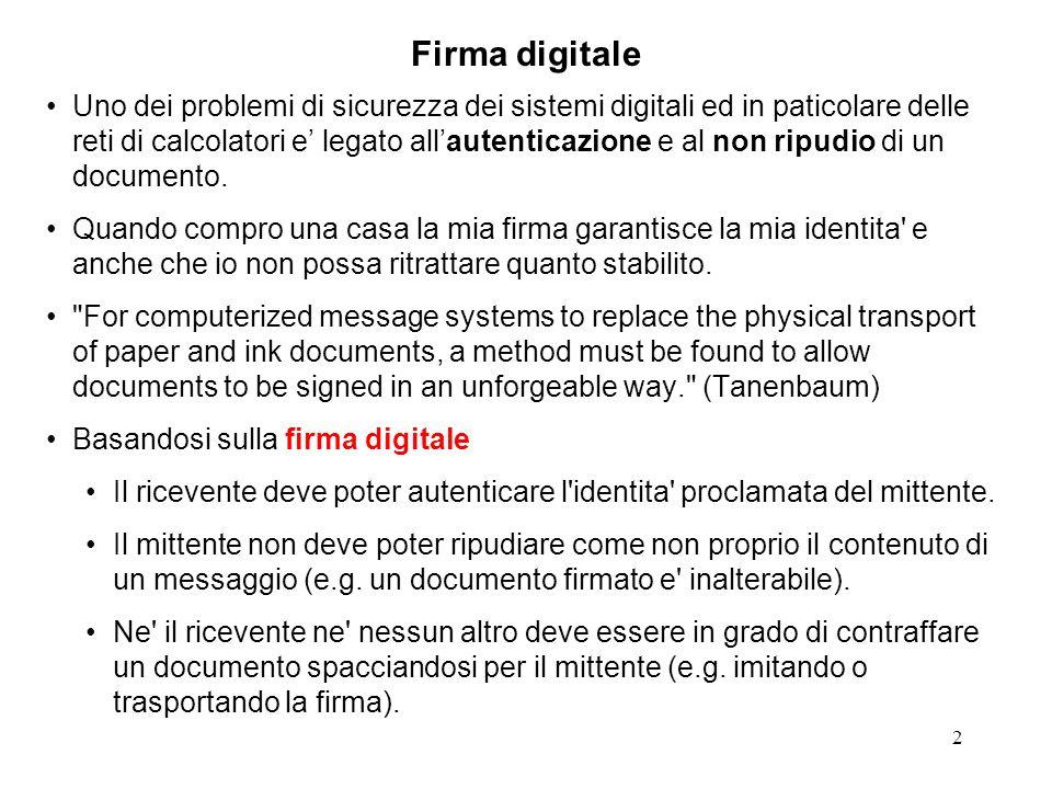 3 Firma digitale: 3 approcci Firma a chiave simmetrica Si basa sull esistenza di una autorita centrale (notaio) che faccia da garante (partecipando attivamente) in tutte le transazioni.