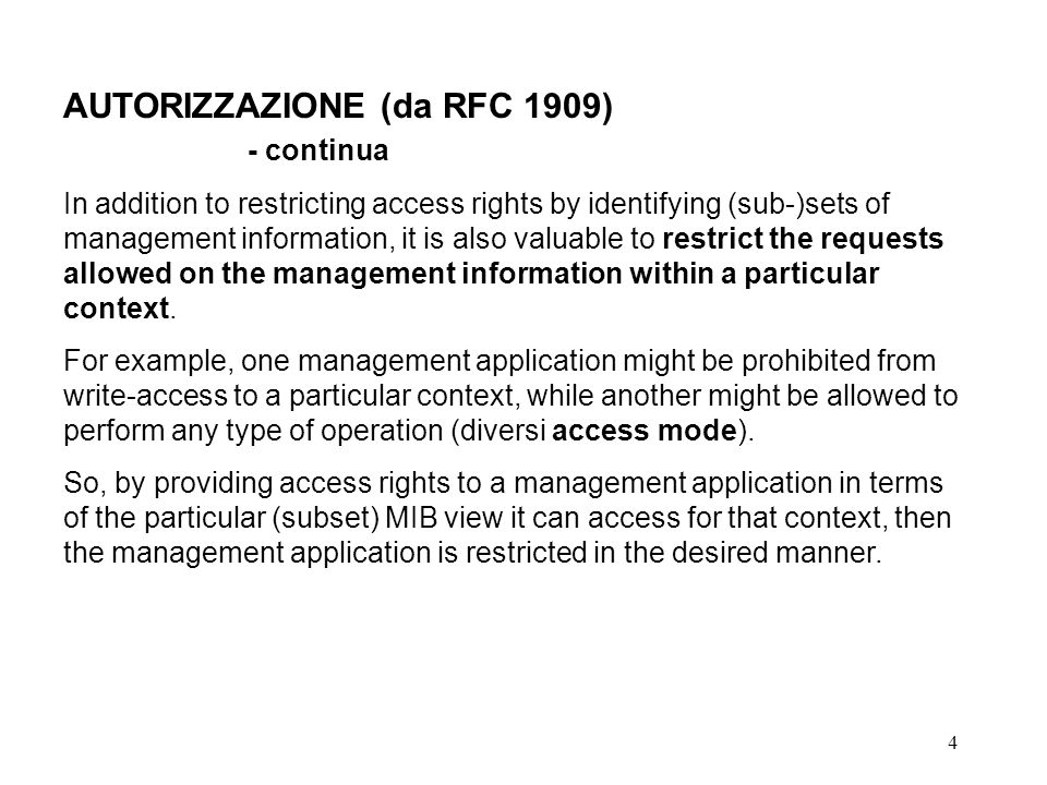 4 AUTORIZZAZIONE (da RFC 1909) - continua In addition to restricting access rights by identifying (sub-)sets of management information, it is also valuable to restrict the requests allowed on the management information within a particular context.