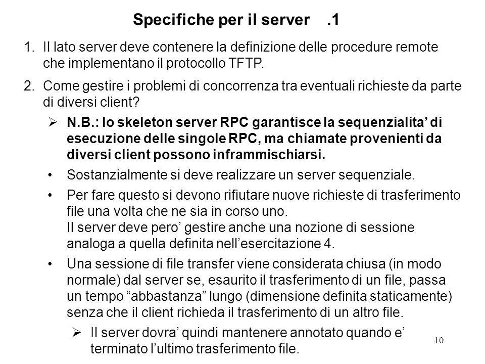 10 1.Il lato server deve contenere la definizione delle procedure remote che implementano il protocollo TFTP.