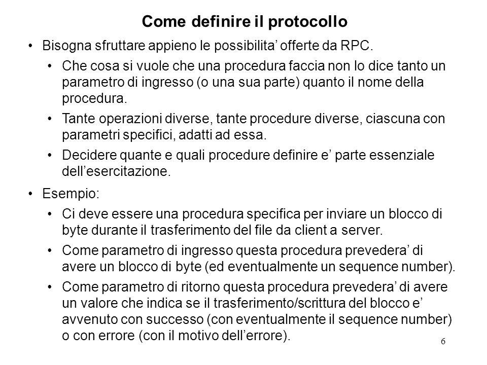 6 Come definire il protocollo Bisogna sfruttare appieno le possibilita offerte da RPC.