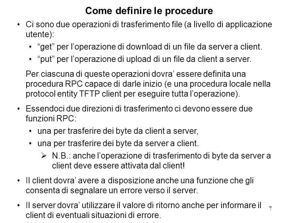 7 Come definire le procedure Ci sono due operazioni di trasferimento file (a livello di applicazione utente): get per loperazione di download di un file da server a client.