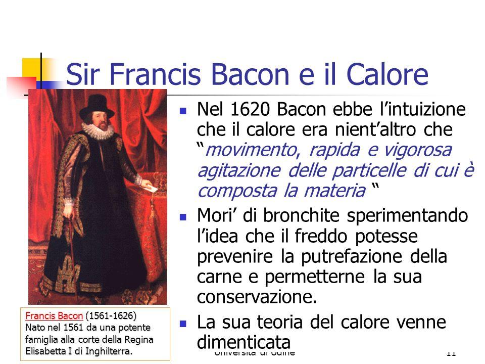 Marina Cobal - Dipt.di Fisica - Universita' di Udine11 Sir Francis Bacon e il Calore Nel 1620 Bacon ebbe lintuizione che il calore era nientaltro chem