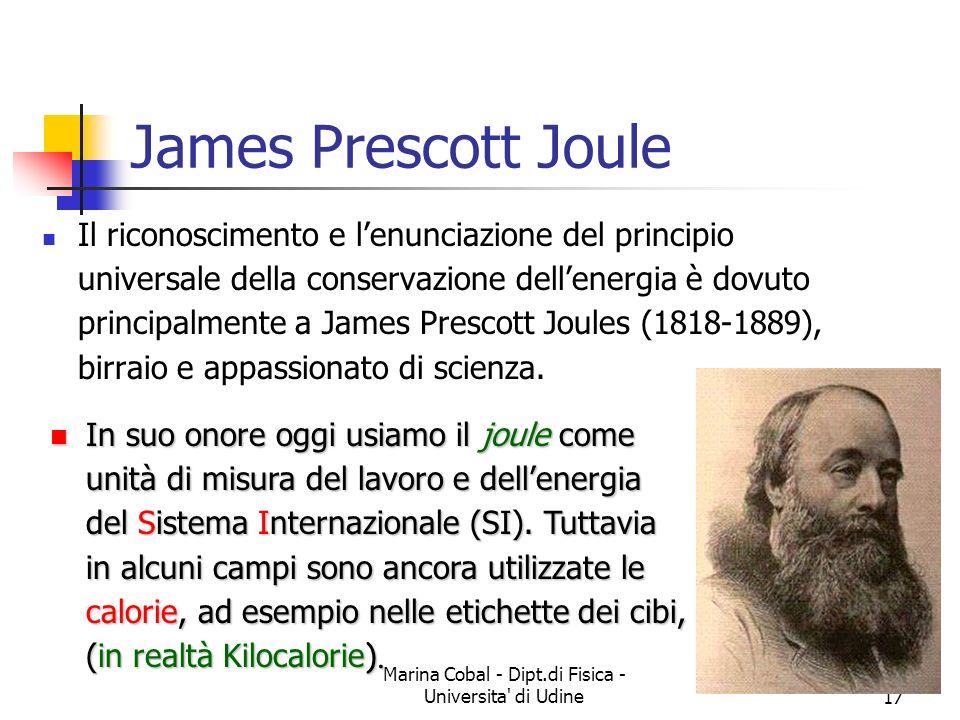 Marina Cobal - Dipt.di Fisica - Universita' di Udine17 James Prescott Joule Il riconoscimento e lenunciazione del principio universale della conservaz