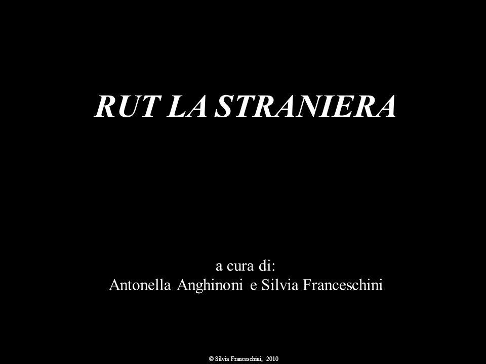 a cura di: Antonella Anghinoni e Silvia Franceschini © Silvia Franceschini, 2010 RUT LA STRANIERA