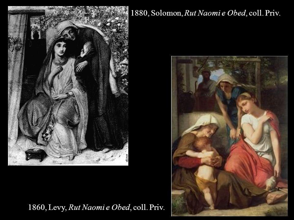 1860, Levy, Rut Naomi e Obed, coll. Priv. 1880, Solomon, Rut Naomi e Obed, coll. Priv.