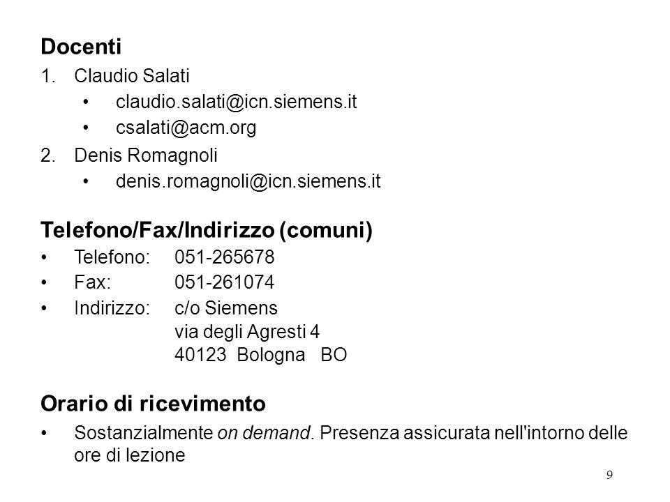 9 Docenti 1.Claudio Salati claudio.salati@icn.siemens.it csalati@acm.org 2.Denis Romagnoli denis.romagnoli@icn.siemens.it Telefono/Fax/Indirizzo (comu