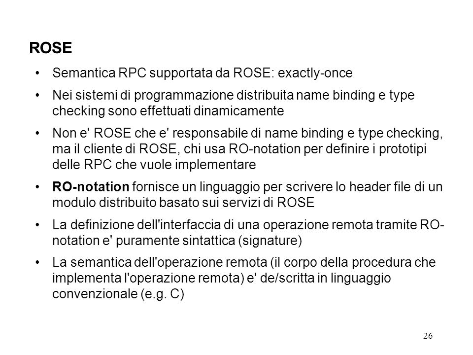 26 ROSE Semantica RPC supportata da ROSE: exactly-once Nei sistemi di programmazione distribuita name binding e type checking sono effettuati dinamica