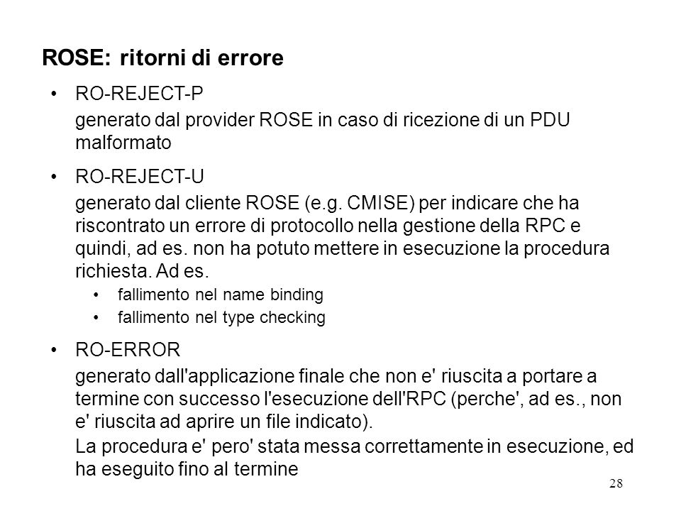 28 ROSE: ritorni di errore RO-REJECT-P generato dal provider ROSE in caso di ricezione di un PDU malformato RO-REJECT-U generato dal cliente ROSE (e.g