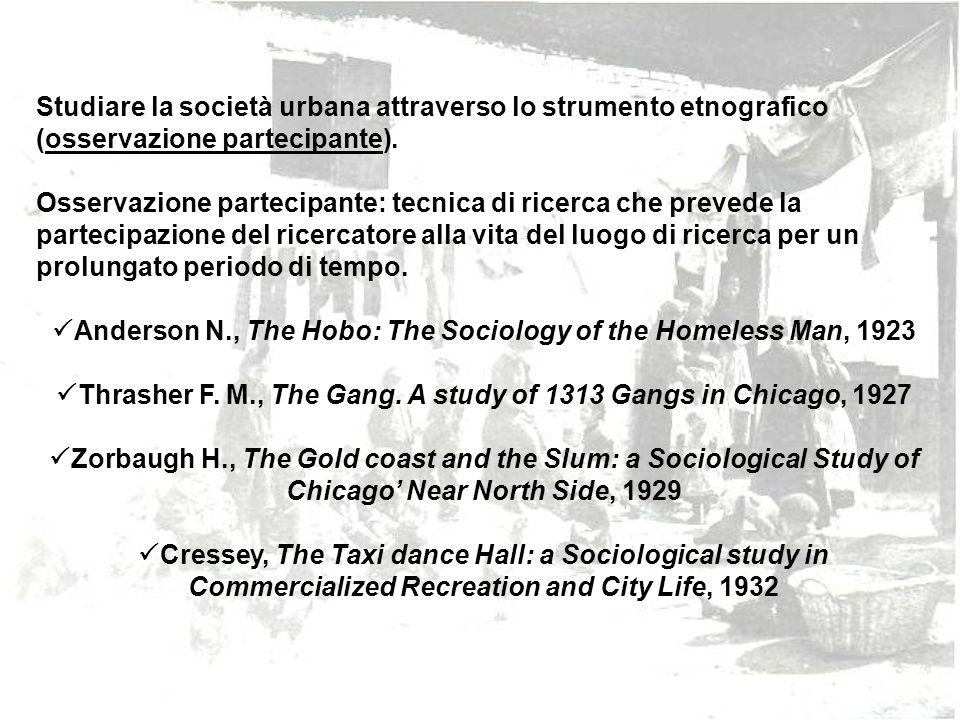 Studiare la società urbana attraverso lo strumento etnografico (osservazione partecipante). Osservazione partecipante: tecnica di ricerca che prevede