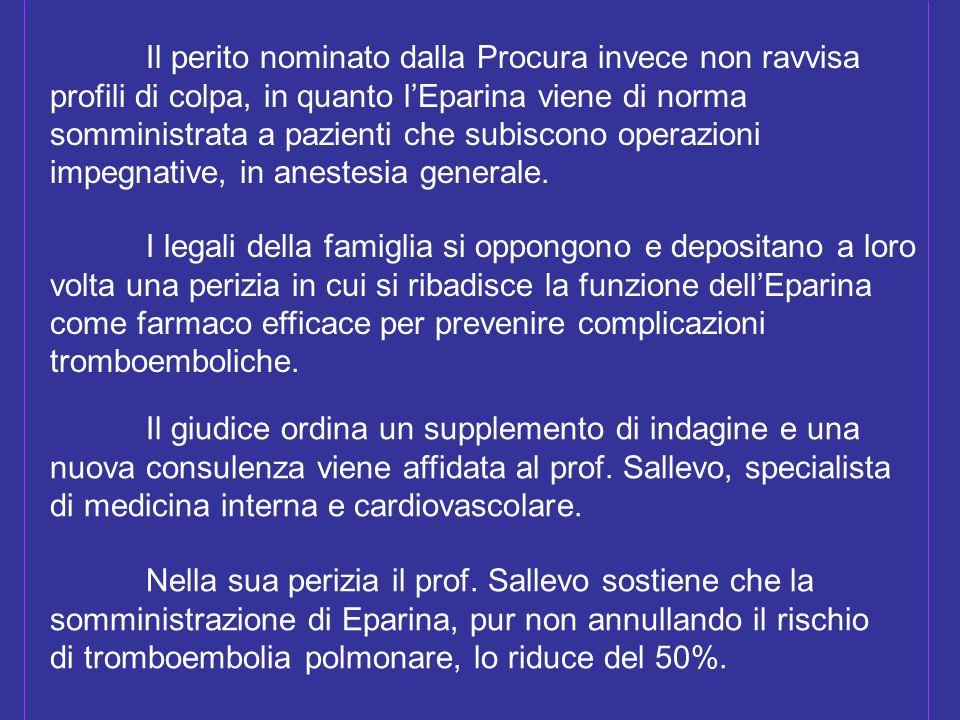 I legali della famiglia si oppongono e depositano a loro volta una perizia in cui si ribadisce la funzione dellEparina come farmaco efficace per prevenire complicazioni tromboemboliche.