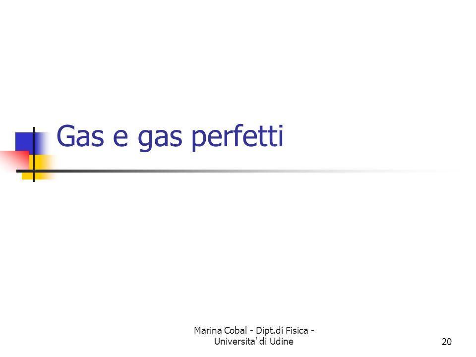 Marina Cobal - Dipt.di Fisica - Universita' di Udine20 Gas e gas perfetti