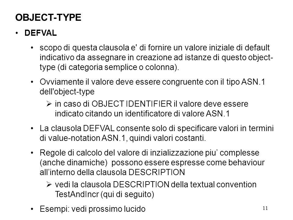 11 OBJECT-TYPE DEFVAL scopo di questa clausola e di fornire un valore iniziale di default indicativo da assegnare in creazione ad istanze di questo object- type (di categoria semplice o colonna).