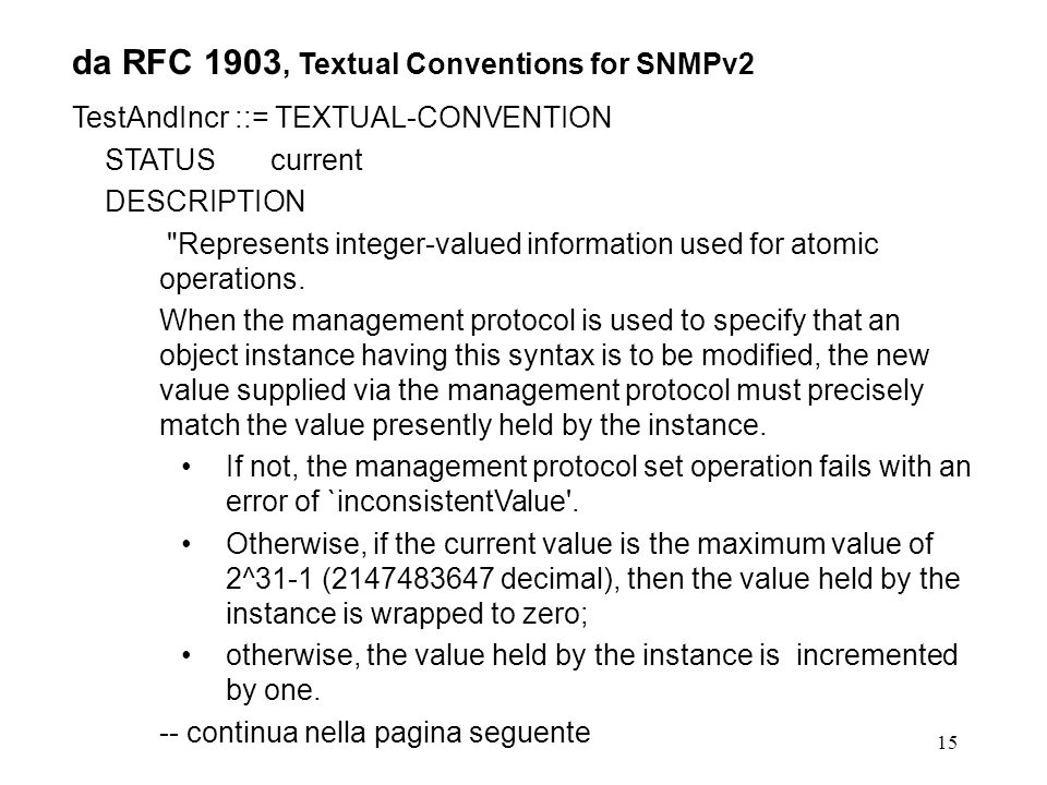 15 da RFC 1903, Textual Conventions for SNMPv2 TestAndIncr ::= TEXTUAL-CONVENTION STATUS current DESCRIPTION Represents integer-valued information used for atomic operations.