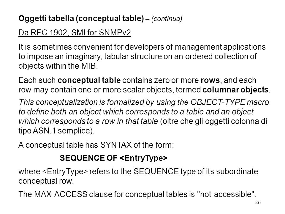 26 Oggetti tabella (conceptual table) – (continua) Da RFC 1902, SMI for SNMPv2 It is sometimes convenient for developers of management applications to