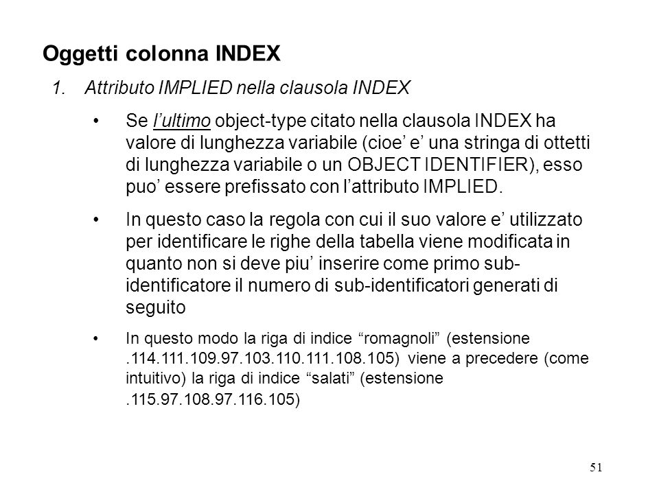 51 Oggetti colonna INDEX 1.Attributo IMPLIED nella clausola INDEX Se lultimo object-type citato nella clausola INDEX ha valore di lunghezza variabile