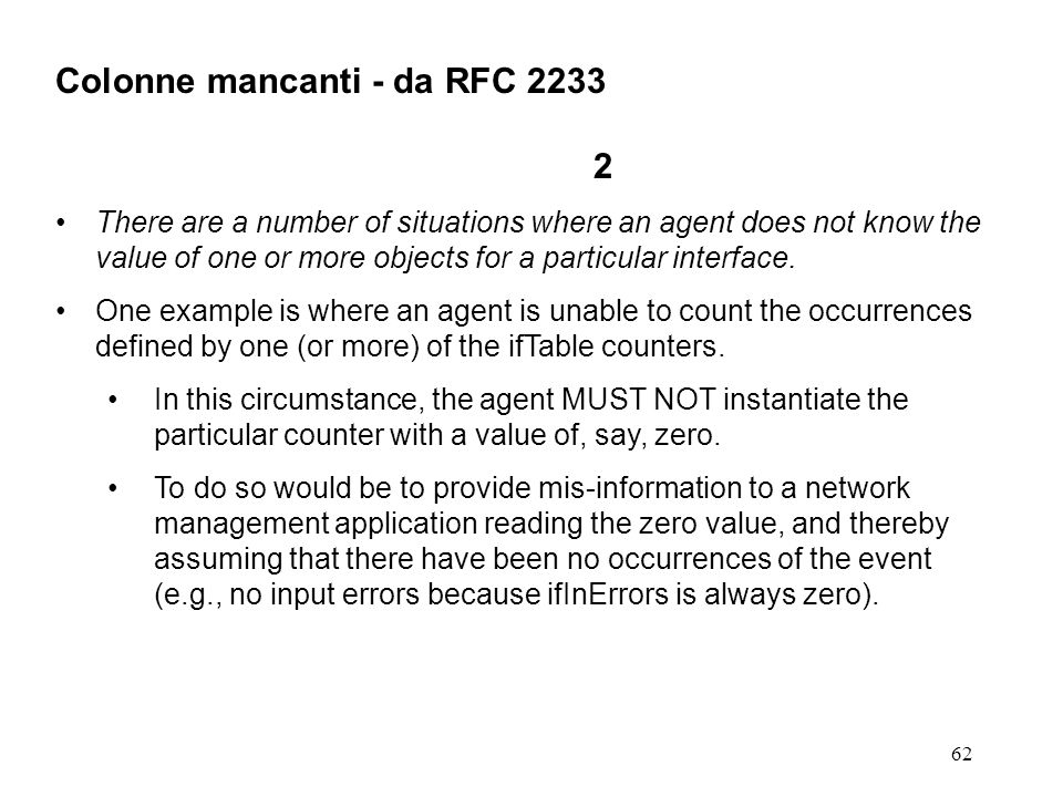 62 Colonne mancanti - da RFC 2233 2 There are a number of situations where an agent does not know the value of one or more objects for a particular in