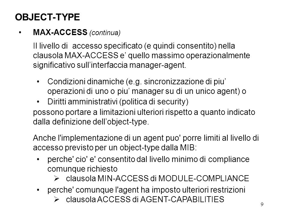 70 Estensione di una tabella per riferimento implicito Esempio da RFC 2233: MIB delle interfacce ifRcvAddressTable OBJECT-TYPE SYNTAX SEQUENCE OF IfRcvAddressEntry MAX-ACCESS not-accessible STATUS current DESCRIPTION This table contains an entry for each address (broadcast, multicast, or uni-cast) for which the system will receive packets/frames on a particular interface, except as follows: for an interface operating in promiscuous mode, entries are only required for those addresses for which the system would receive frames were it not operating in promiscuous mode.