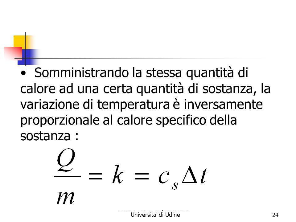 Marina Cobal - Dipt.di Fisica - Universita' di Udine24 Somministrando la stessa quantità di calore ad una certa quantità di sostanza, la variazione di