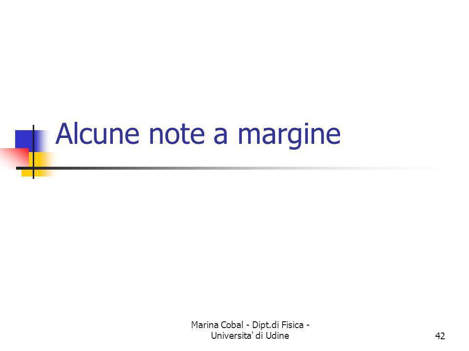 Marina Cobal - Dipt.di Fisica - Universita' di Udine42 Alcune note a margine